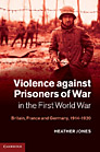 Violence against prisoners of war in the First World War: Britain, France and Germany, 1914-1920